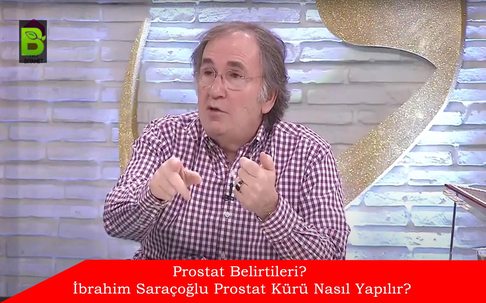 Prostat Belirtileri? İbrahim Saraçoğlu Prostat Kürü Nasıl Yapılır?