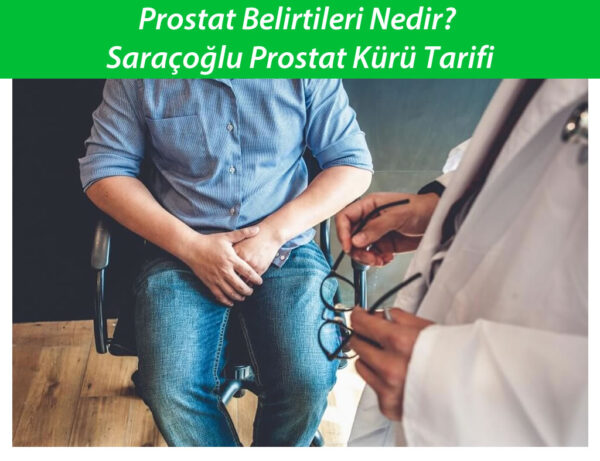 Prostat Belirtileri Nedir? Saraçoğlu Prostat Kürü Tarifi